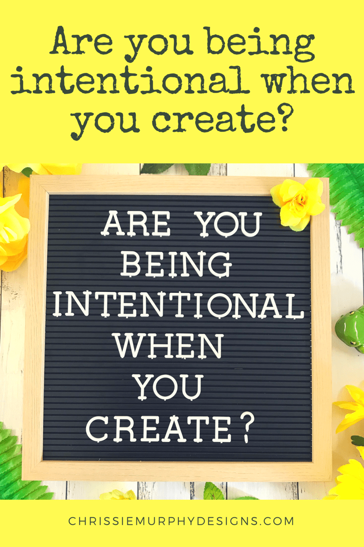 Are you being intentional when you create?
