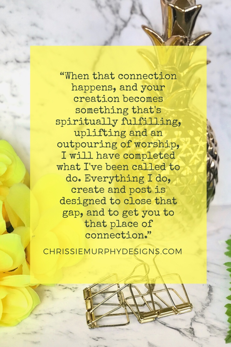 Quote by Chrissie Murphy Designs about connecting with the Creator