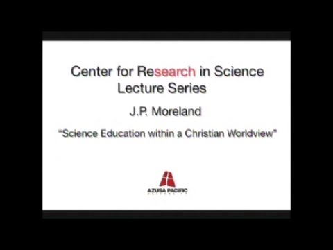 Science Education Within a Christian Worldview | JP Moreland, PhD