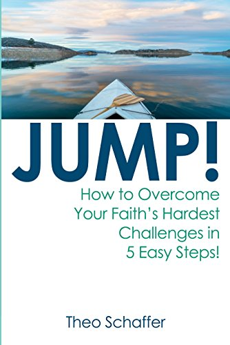 JUMP!: How to Overcome Your Faith's Hardest Challenges in 5 Easy Steps!