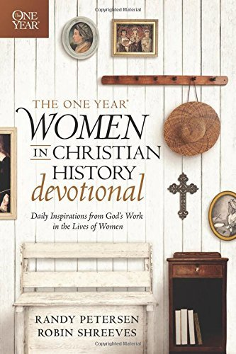 The One Year Women in Christian History Devotional: Daily Inspirations from God's Work in the Lives of Women by Randy Petersen (2014-09-01)