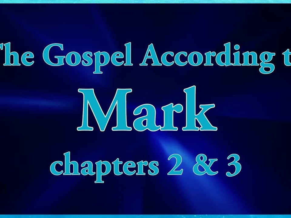 The Gospel According to Mark chapters 2 & 3 Bible Study