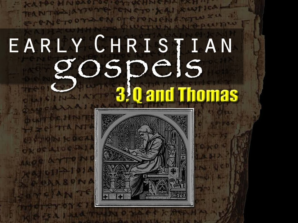 Early Christian Gospels, Pt. 3: Q and Thomas