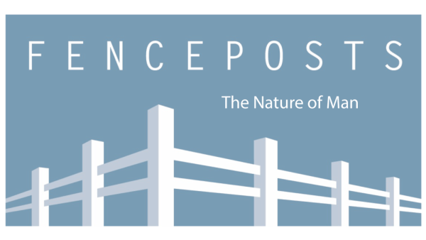 Fenceposts III: The Nature of Man