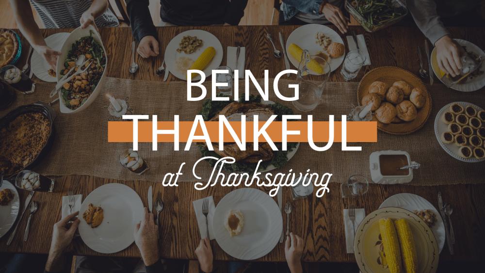 Being Thankful at Thanksgiving