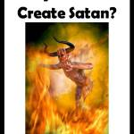 Why Did God Create Satan Knowing That Satan Would Cause Evil?