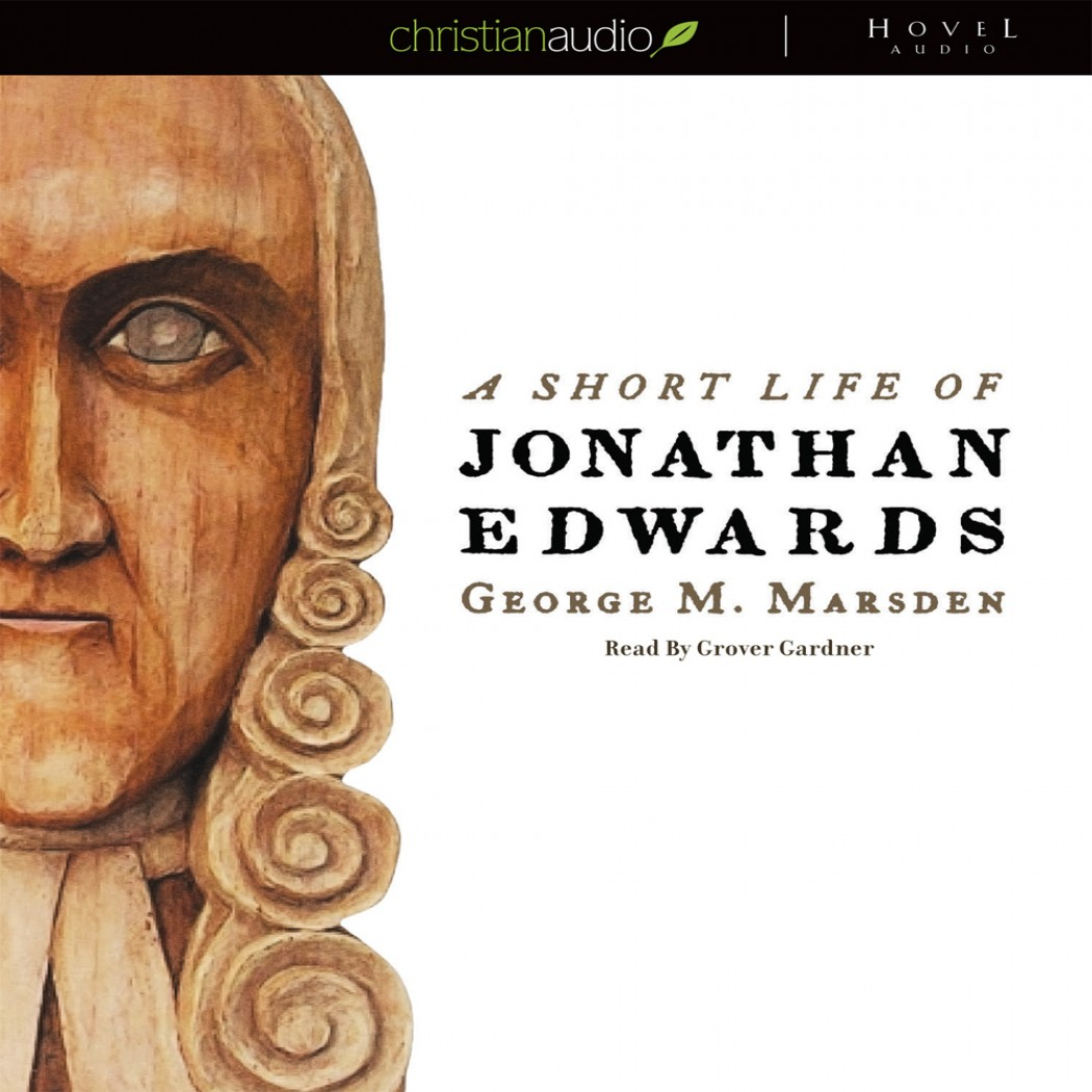 A Short Life Of Jonathan Edwards By George M Marsden