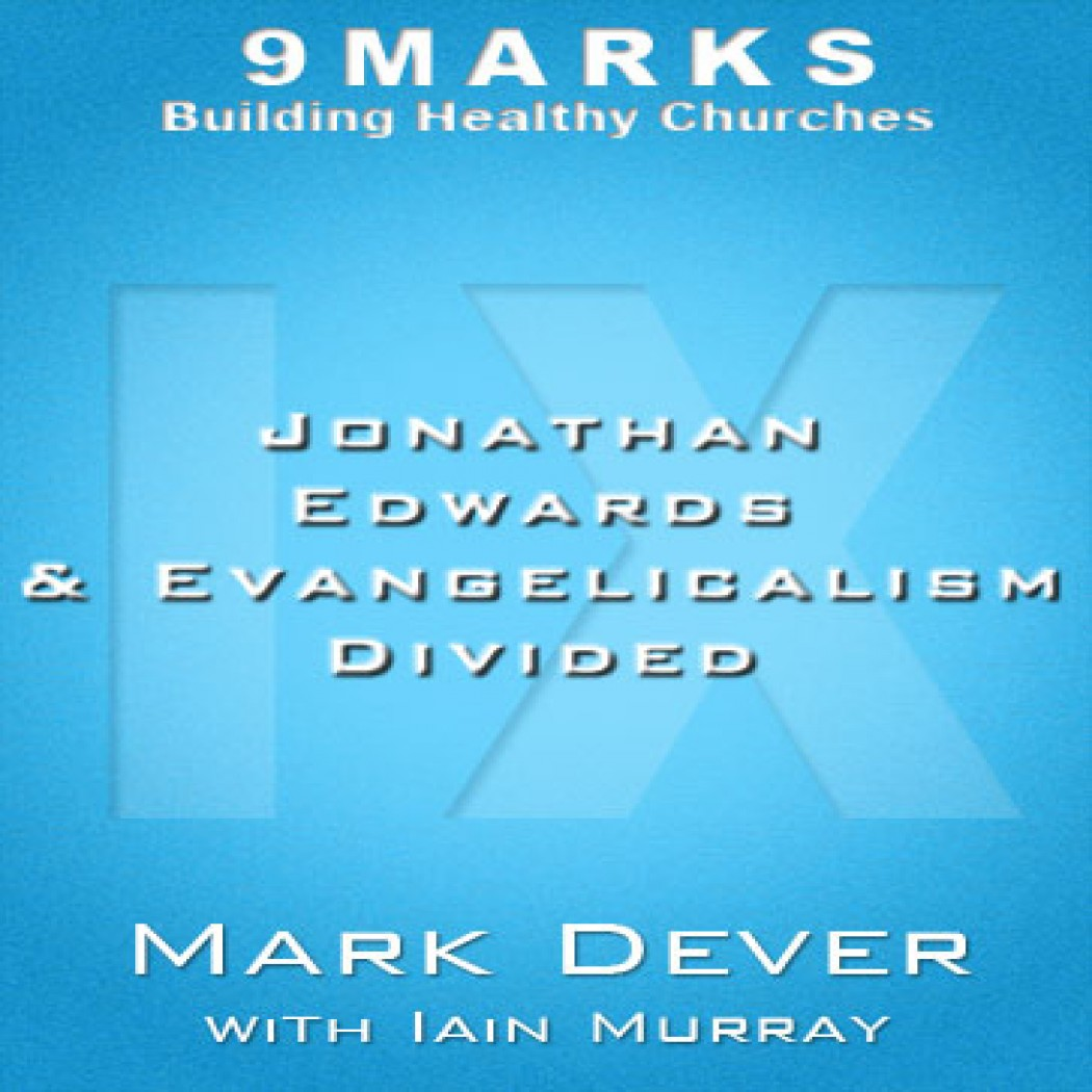 Jonathan Edwards And Evangelicalism Divided By Mark Dever