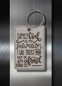 Key ring Surely God is my Salvation I Shall trust and Not Be Afraid Is 12 02