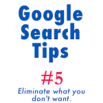 Google Search Tips: eliminate results you don