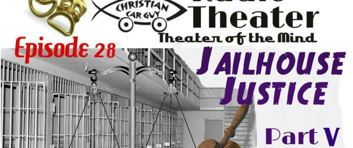 Christian Car Guy Theater Episode 28 JailHouse Justice Part V