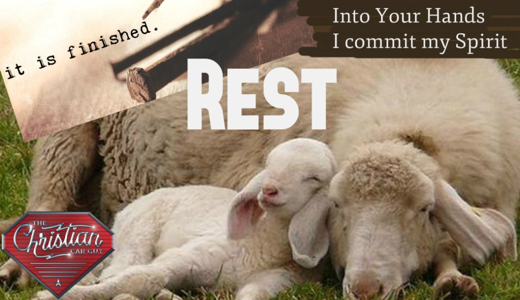 It Is Finished – So REST- Into Your Hands I Commit My Spirit