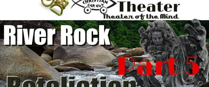 Christian Car Guy Theater Episode 44: River Rock Retaliation Part 4