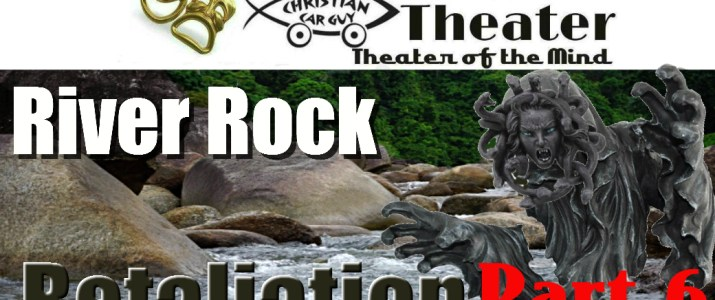 Christian Car Guy Theater Episode 45: River Rock Retaliation Part 6