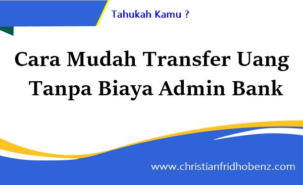 Cara Mudah Transfer Uang Gratis biaya Admin bank