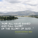 For all have sinned and fall short of the Glory of God Romans 3 verse 23