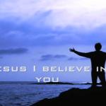 Jesus I Believe With All I Am