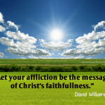 Let your affliction be the message of Christs faithfulness