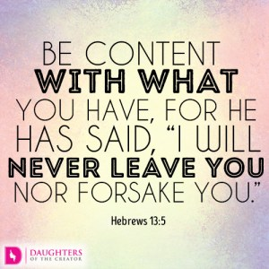 be-content-with-what-you-have-for-he-has-said-i-will-never-leave-you-nor-forsake-you