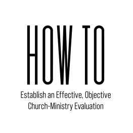 How to Establish an Effective, Objective Church-Ministry Evaluation