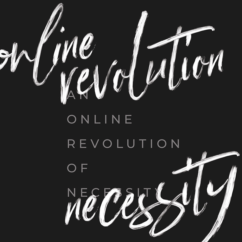 An Online Revolution of Necessity