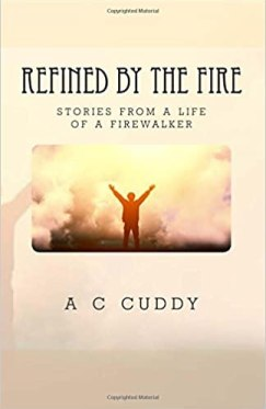 Refined By The Fire by A C Cuddy