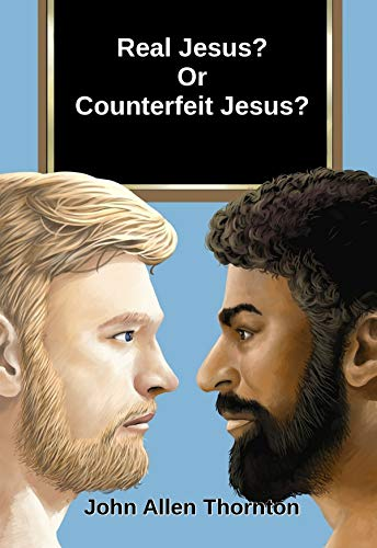 Real Jesus? Or Counterfeit Jesus?
