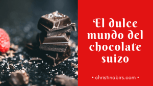 el-dulce-mundo-del-chocolate-suizo-cristinapgarcia