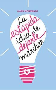 la-estupida-idea-de-dejarte-marchar-maria-montesinos-novelas-romanticas-autopublicadas-christina-birs