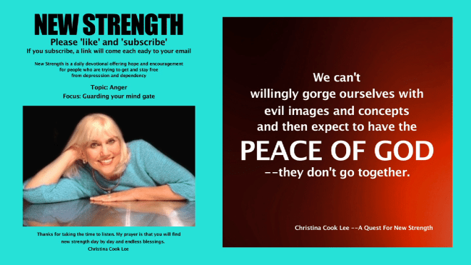 We can't willingly gorge ourselves with evil images and concepts and then expect to have the peace of God--they don't go together. --Christina Cook Lee, A Quest For New Strength