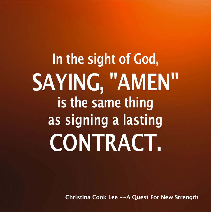 """In the sight of God, saying, """"amen"""" is the same thing as signing a lasting contract. --Christina Cook Lee, A Quest For New Strength"""