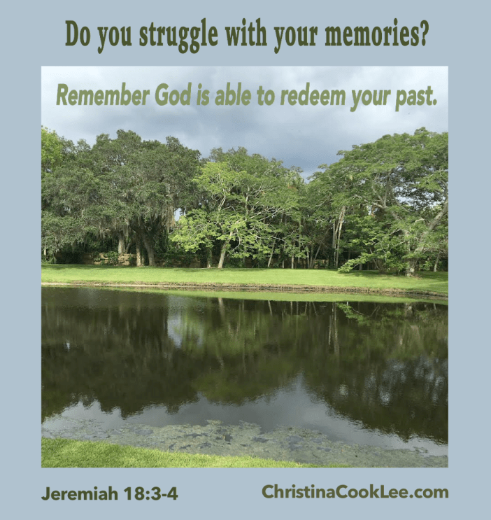 Do you struggle with your memories? Remember God is able to redeem your past. Jeremiah 18:3-4, christinacooklee.com