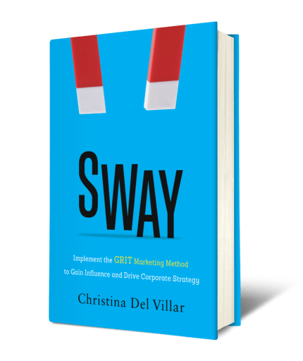 Sway: Implement the G.R.I.T. Marketing Method to Gain Influence and Drive Corporate Strategy. I'm confident that the lessons you'll learn in the book will make a difference in both your organization,