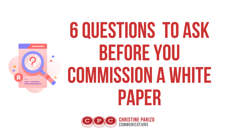 6 Questions to Ask Before You Commission a White Paper