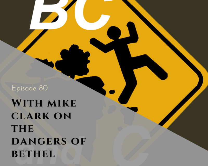 Ep. 080 – Special Guest Mike Clark on the Dangers of Bethel
