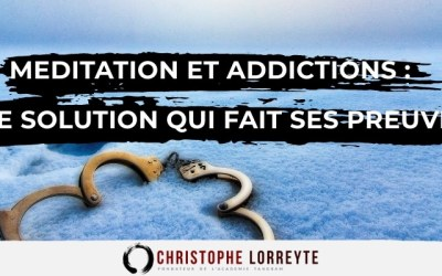 Méditation et Addictions : Une solution qui fait ses preuves