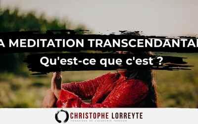 La Méditation Transcendantale : Qu'est-ce que c'est ?