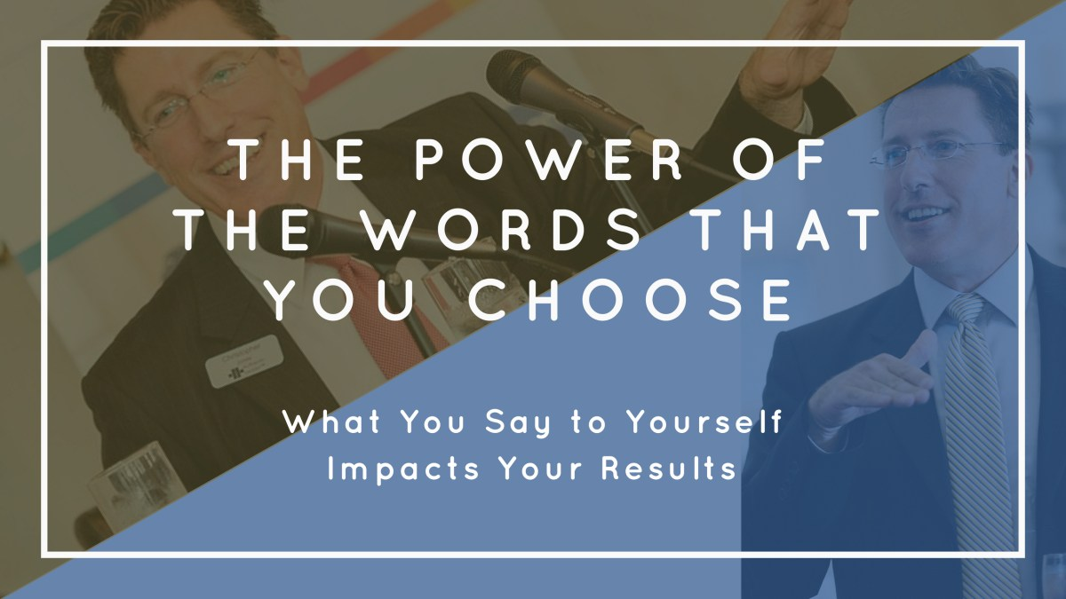 The Power of the WORDS YOU CHOOSE; What You Say to Yourself Impacts Your  Results – Authentic Leader