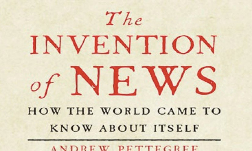 Notes on 'The Invention of News' by Andrew Pettegree