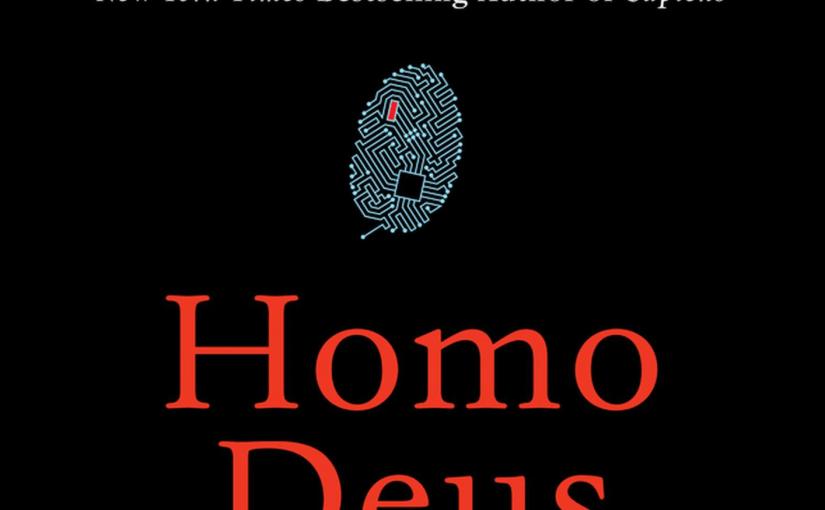 Homo Deus: notes on Yuval Noah Harrari  2017 book