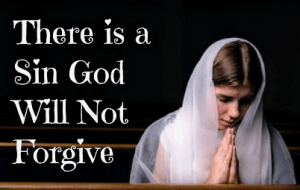 Is there a sin God won't forgive?
