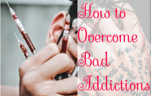 How to overcome that addiction