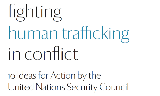 Fighting human trafficking in conflict 10 Ideas for Action by the United Nations Security Council