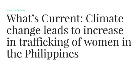 What's Current/ Climate change leads to increase in trafficking of women in the Philippines