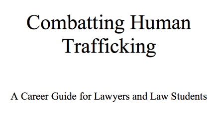 Harvard Law School (OPIA) 2017 – Combatting Human Trafficking – A Career Guide for Lawyers and Law Students