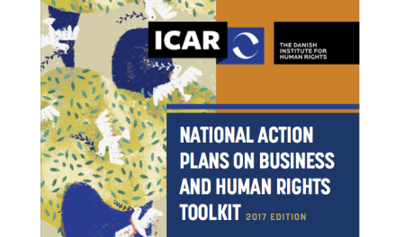 THE DANISH INSTITUTE FOR HUMAN RIGTHS – NATIONAL ACTION PLANS ON BUSINESS AND HUMAN RIGHTS TOOLKIT 2017 EDITION