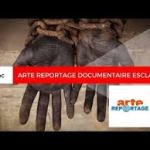 ARTE REPORTAGE DOCUMENTAIRE ESCLAVAGE 2018