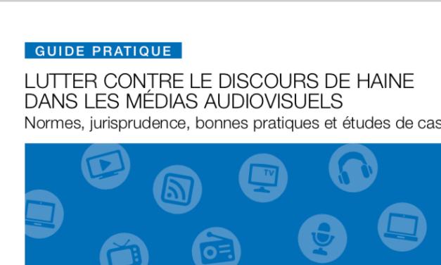 Organisation internationale de la Francophonie – Lutter contre le discours de haine dans les médias audiovisuels / GUIDE PRATIQUE
