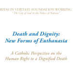 THE CARITAS IN VERITATE FOUNDATION WORKING PAPERS – Death and Dignity: New Forms of Euthanasia