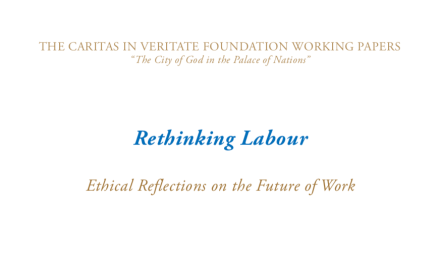 THE CARITAS IN VERITATE FOUNDATION WORKING PAPERS – Rethinking Labour